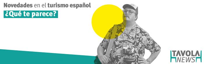 Novedades en el turismo español ¿Qué te parece?