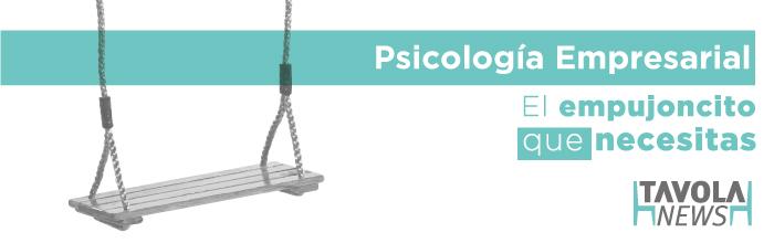 Psicología empresarial, el empujoncito que necesitabas